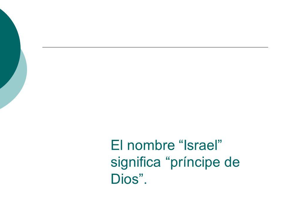 El nombre Israel significa príncipe de Dios .
