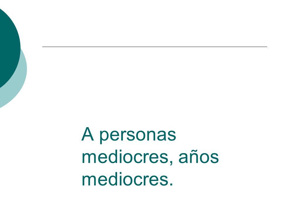A personas mediocres, años mediocres.