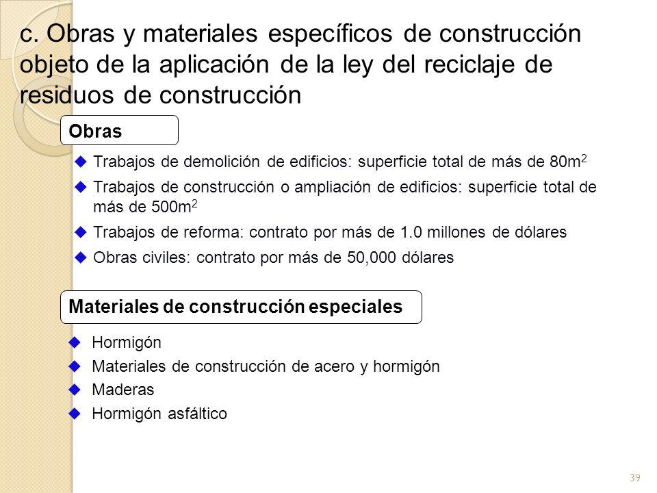 c. Obras y materiales específicos de construcción objeto de la aplicación de la ley del reciclaje de residuos de construcción