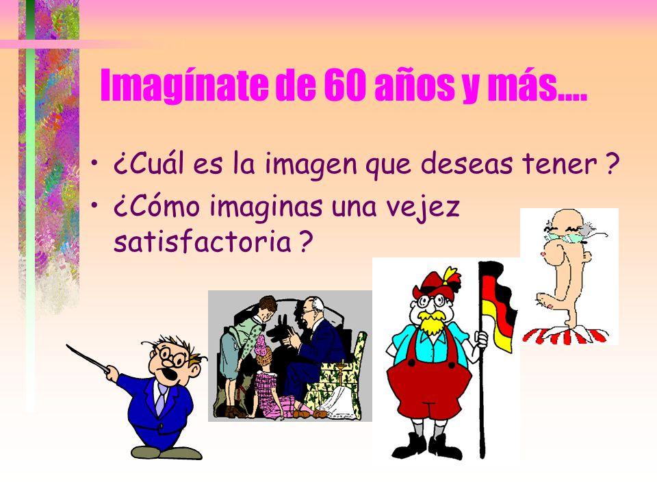 Imagínate de 60 años y más….