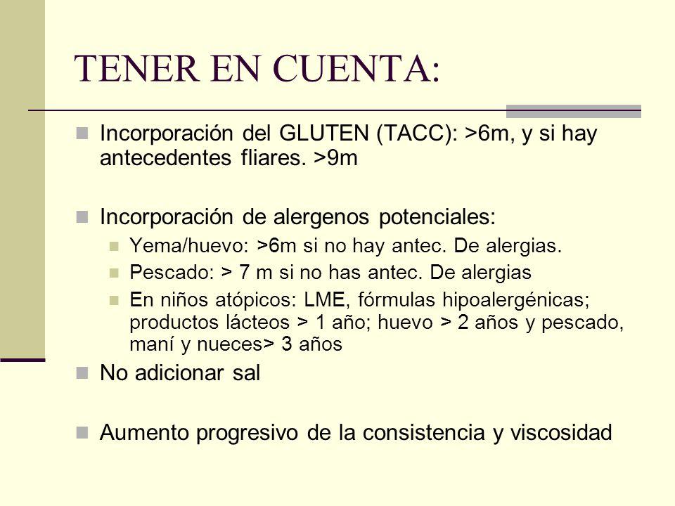 TENER EN CUENTA: Incorporación del GLUTEN (TACC): >6m, y si hay antecedentes fliares. >9m. Incorporación de alergenos potenciales: