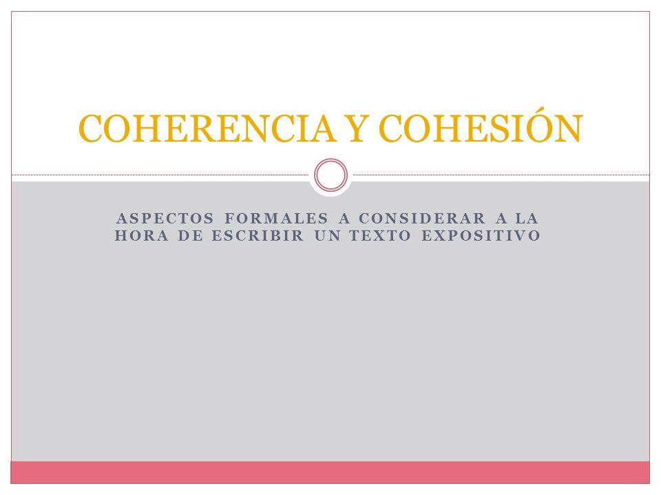 COHERENCIA Y COHESIÓN ASPECTOS FORMALES A CONSIDERAR A LA HORA DE ESCRIBIR UN TEXTO EXPOSITIVO