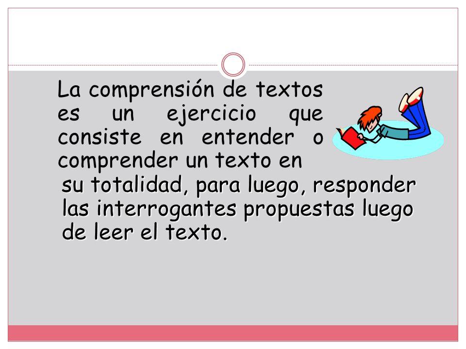 La comprensión de textos es un ejercicio que consiste en entender o comprender un texto en
