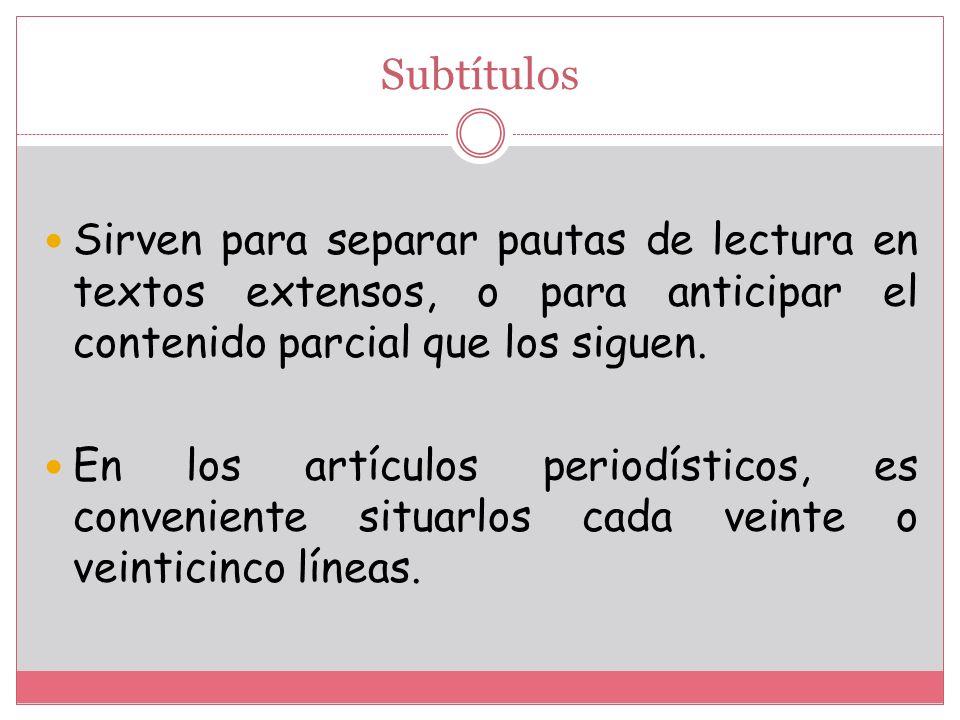 Subtítulos Sirven para separar pautas de lectura en textos extensos, o para anticipar el contenido parcial que los siguen.
