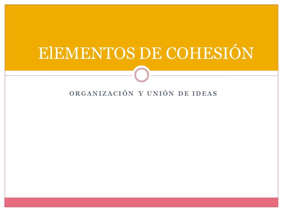 ORGANIZACIÓN Y UNIÓN DE IDEAS