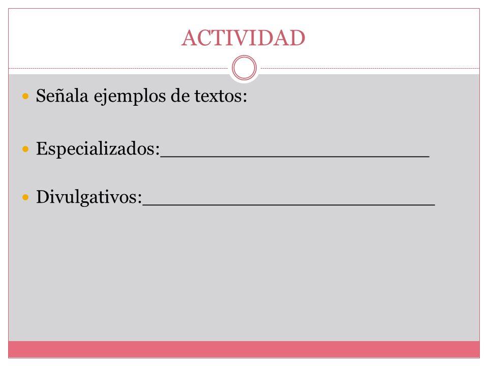 ACTIVIDAD Señala ejemplos de textos: