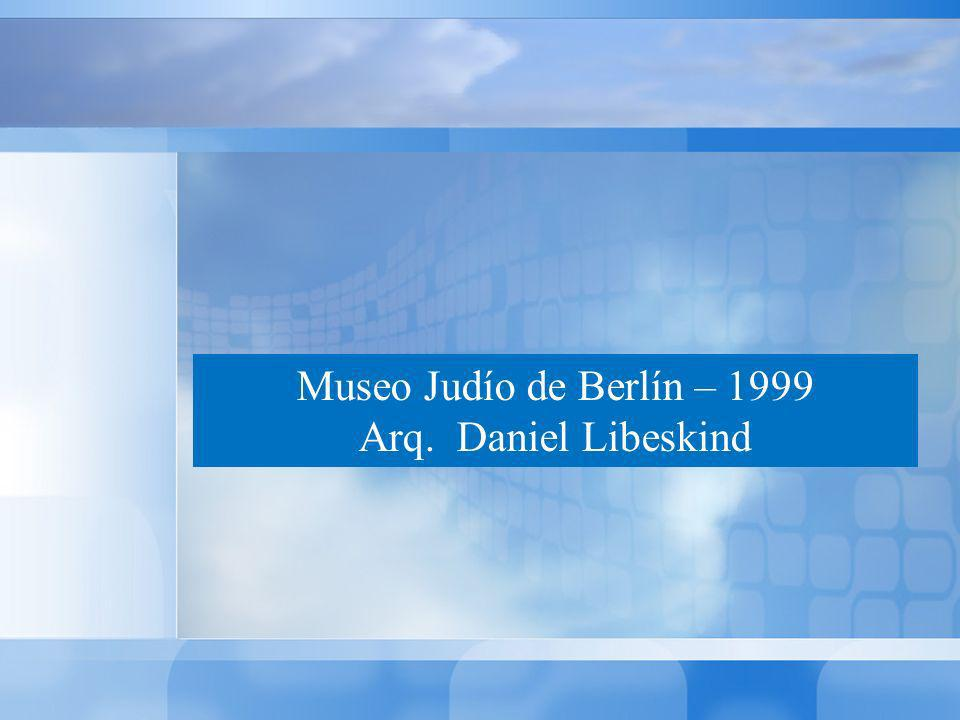 Museo Judío de Berlín – 1999 Arq. Daniel Libeskind