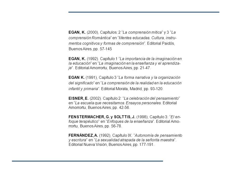 EGAN, K. (2000), Capítulos: 2 La comprensión mítica y 3 La comprensión Romántica en Mentes educadas. Cultura, instru-mentos cognitivos y formas de comprensión . Editorial Paidós, Buenos Aires, pp. 57-145