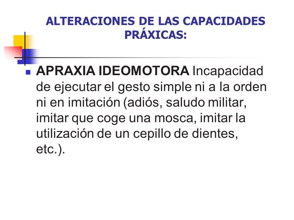 ALTERACIONES DE LAS CAPACIDADES PRÁXICAS: