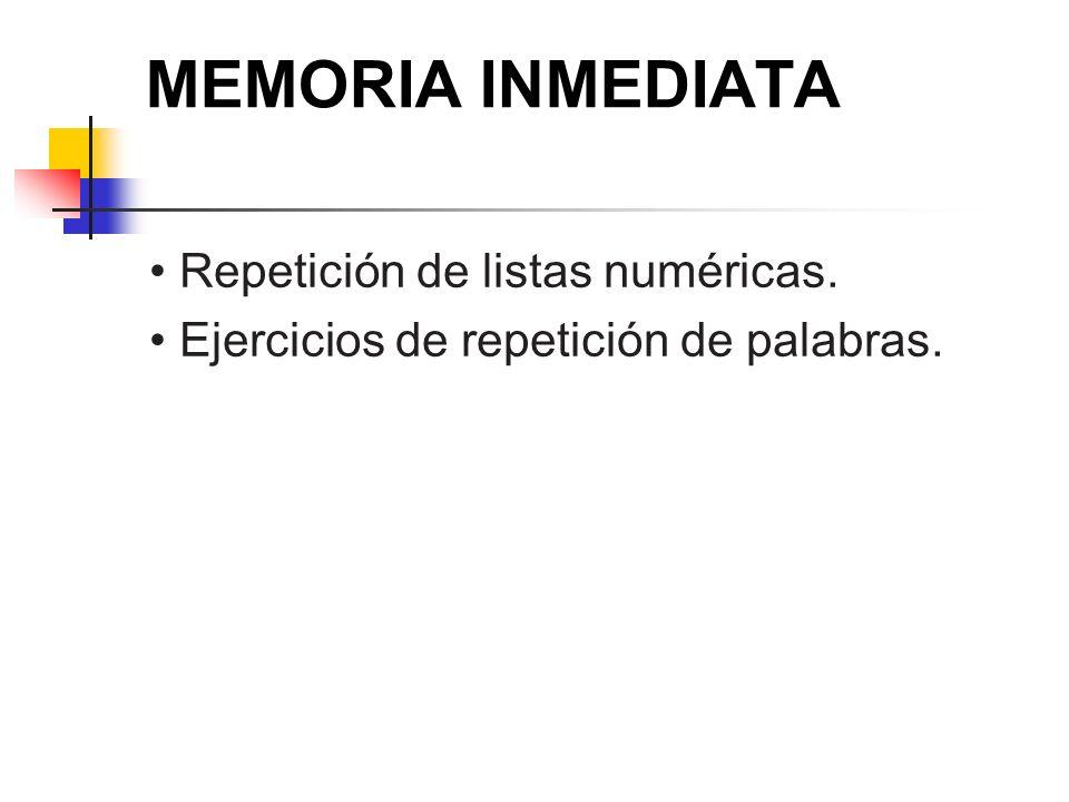MEMORIA INMEDIATA • Repetición de listas numéricas.