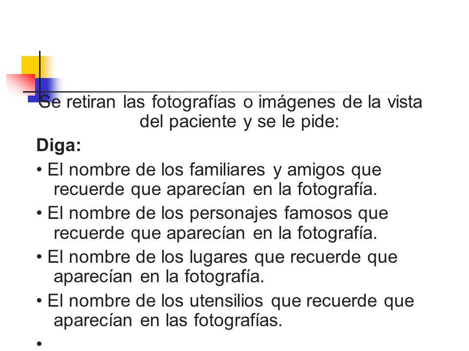 Se retiran las fotografías o imágenes de la vista del paciente y se le pide:
