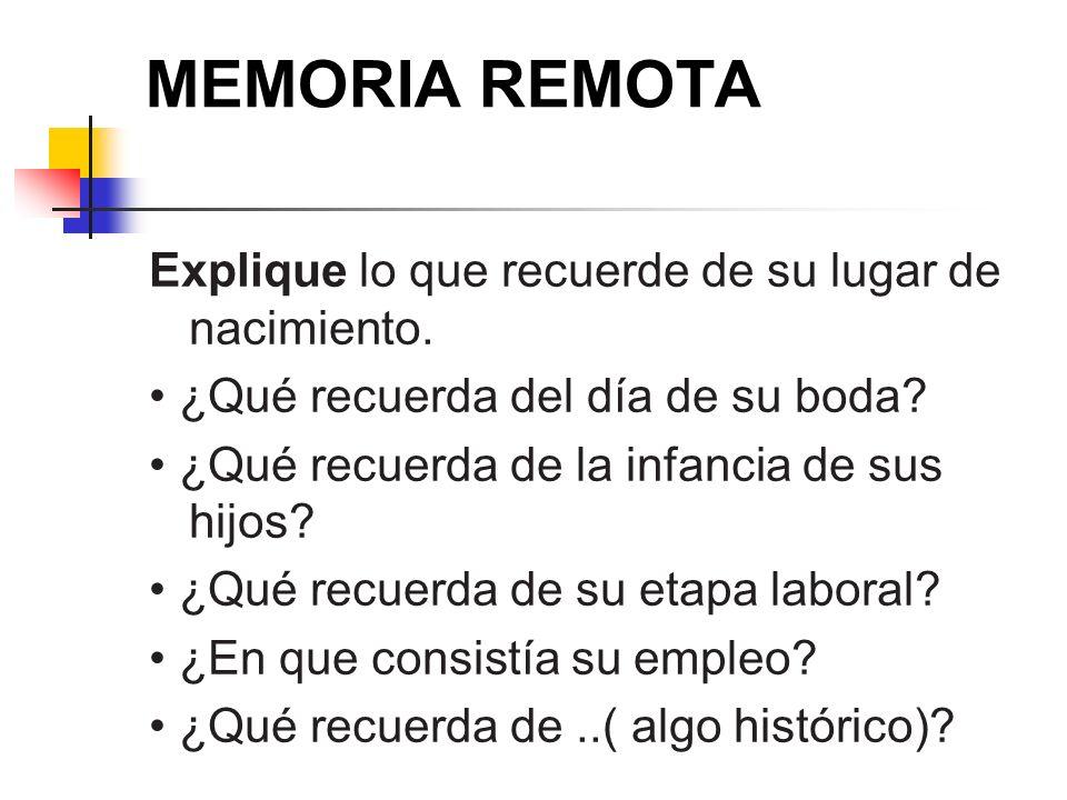 MEMORIA REMOTA Explique lo que recuerde de su lugar de nacimiento.