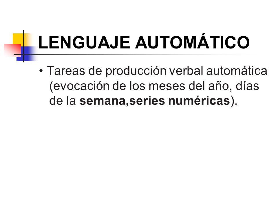 LENGUAJE AUTOMÁTICO• Tareas de producción verbal automática (evocación de los meses del año, días de la semana,series numéricas).