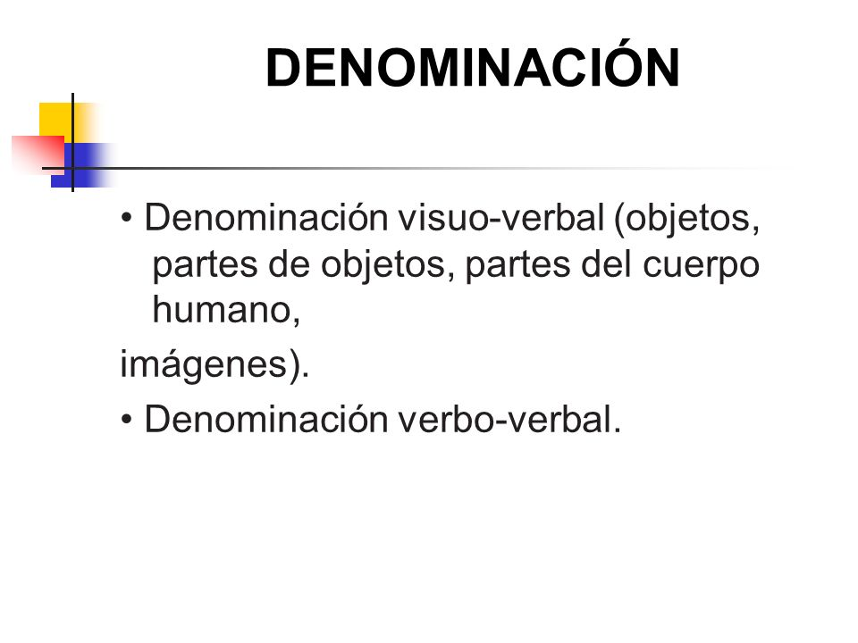 DENOMINACIÓN• Denominación visuo-verbal (objetos, partes de objetos, partes del cuerpo humano, imágenes).