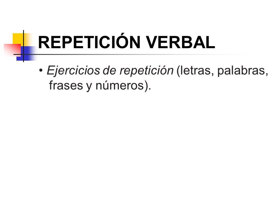 REPETICIÓN VERBAL • Ejercicios de repetición (letras, palabras, frases y números).