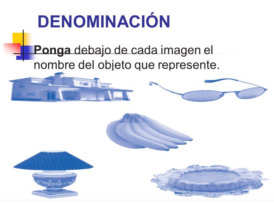 DENOMINACIÓN Ponga debajo de cada imagen el nombre del objeto que represente.
