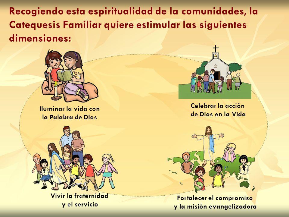 Recogiendo esta espiritualidad de la comunidades, la Catequesis Familiar quiere estimular las siguientes dimensiones: