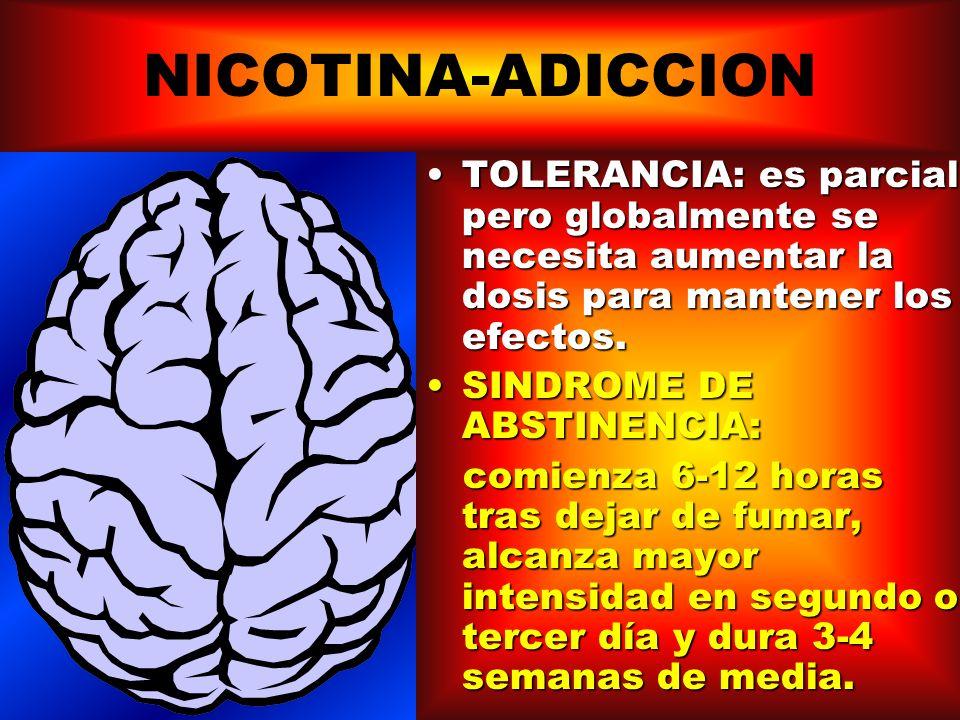 NICOTINA-ADICCION TOLERANCIA: es parcial pero globalmente se necesita aumentar la dosis para mantener los efectos.