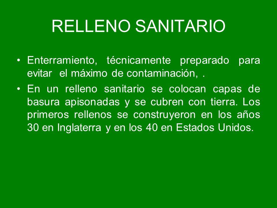 RELLENO SANITARIOEnterramiento, técnicamente preparado para evitar el máximo de contaminación, .