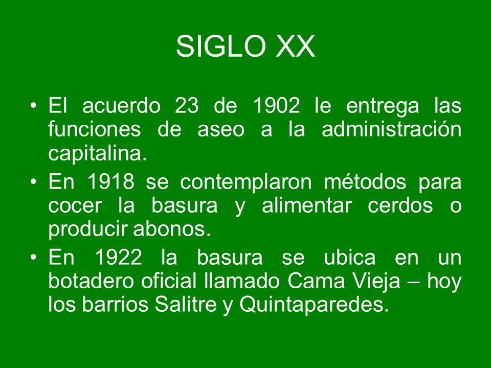 SIGLO XX El acuerdo 23 de 1902 le entrega las funciones de aseo a la administración capitalina.