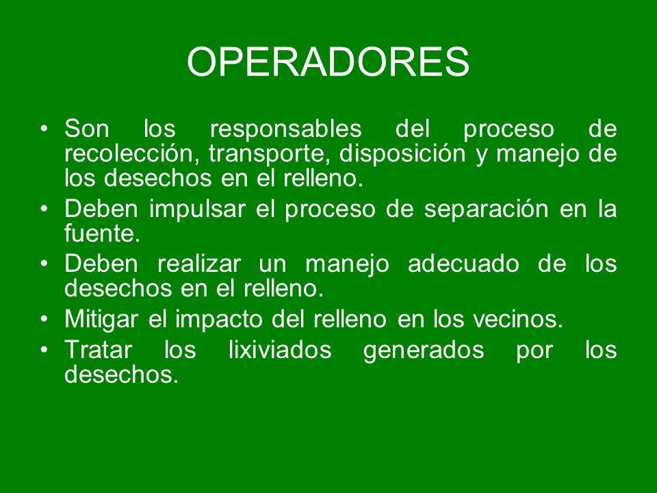OPERADORESSon los responsables del proceso de recolección, transporte, disposición y manejo de los desechos en el relleno.