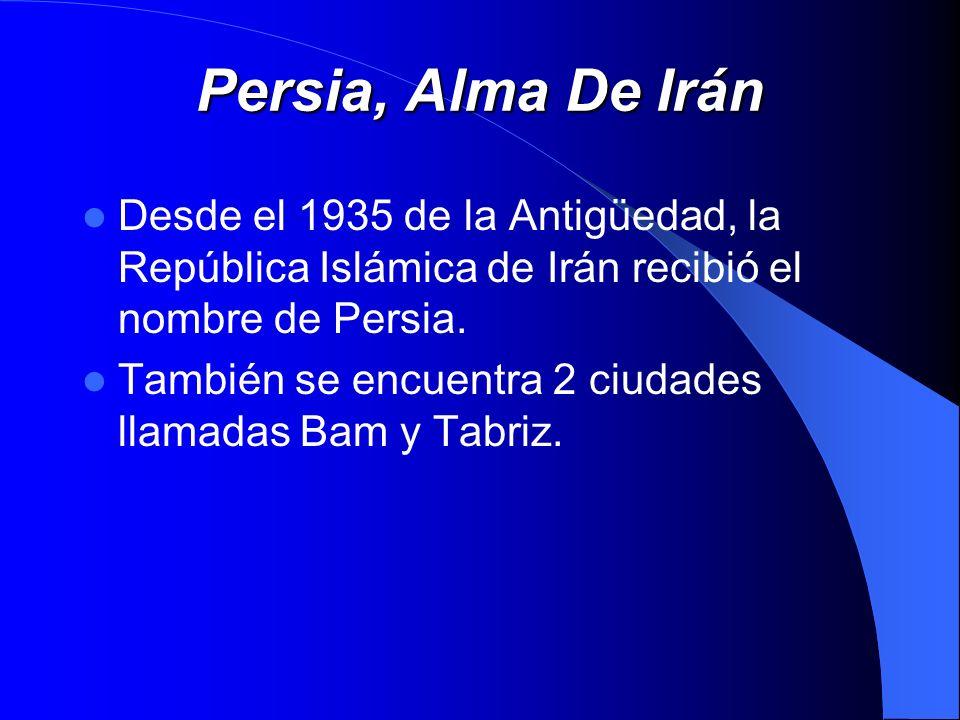 Persia, Alma De IránDesde el 1935 de la Antigüedad, la República Islámica de Irán recibió el nombre de Persia.