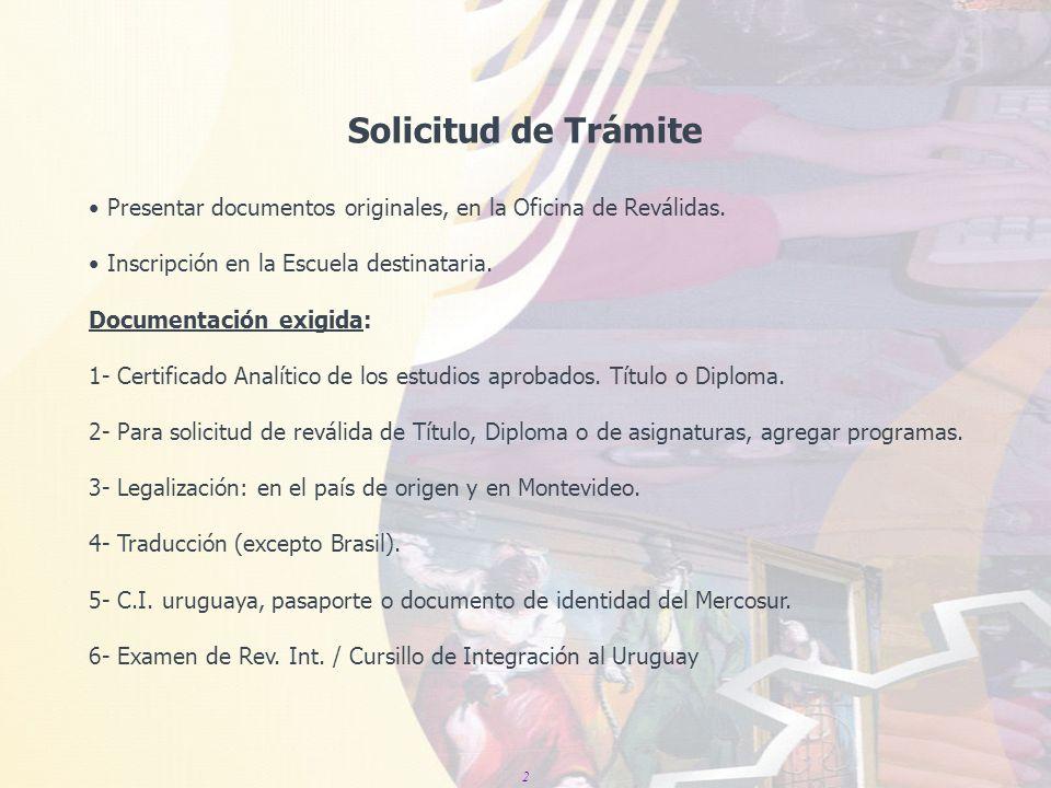 Solicitud de Trámite Presentar documentos originales, en la Oficina de Reválidas. Inscripción en la Escuela destinataria.