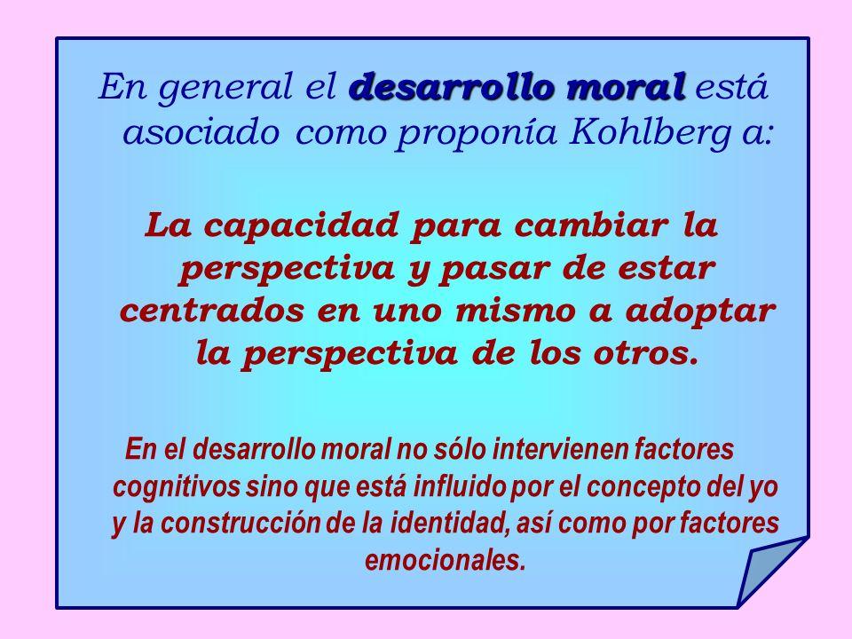 En general el desarrollo moral está asociado como proponía Kohlberg a: