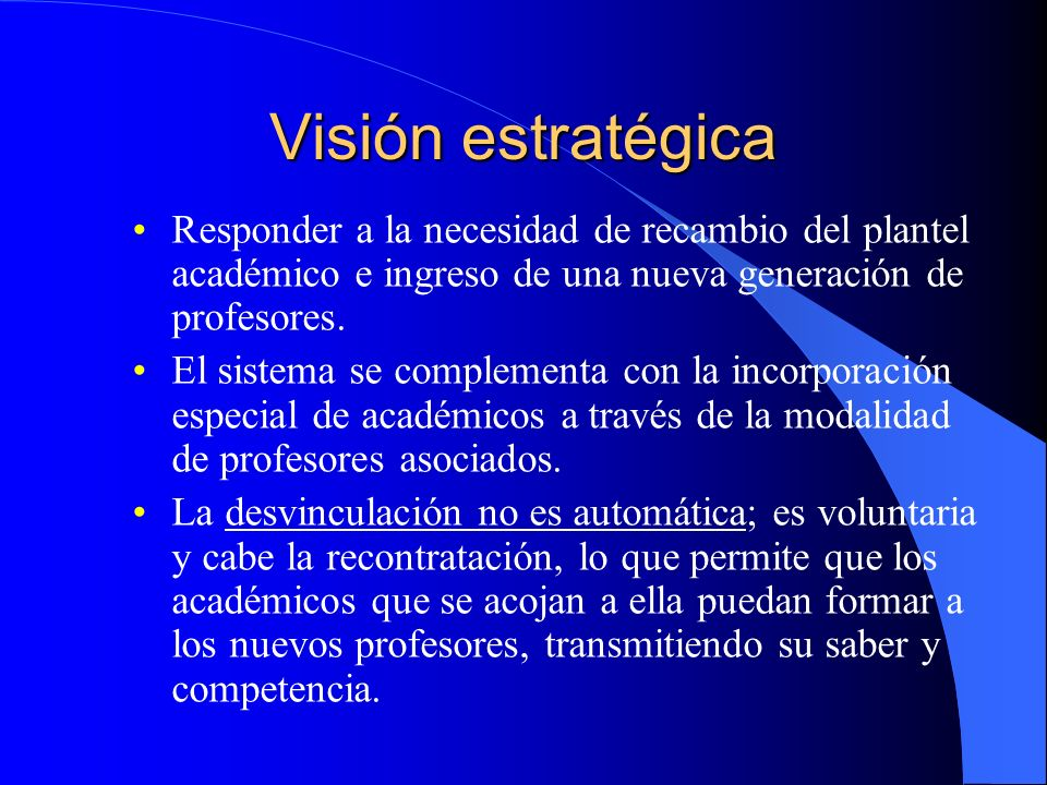 Visión estratégica Responder a la necesidad de recambio del plantel académico e ingreso de una nueva generación de profesores.