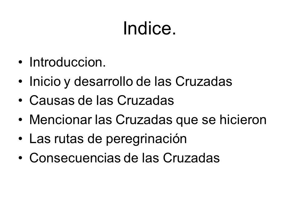 Indice. Introduccion. Inicio y desarrollo de las Cruzadas