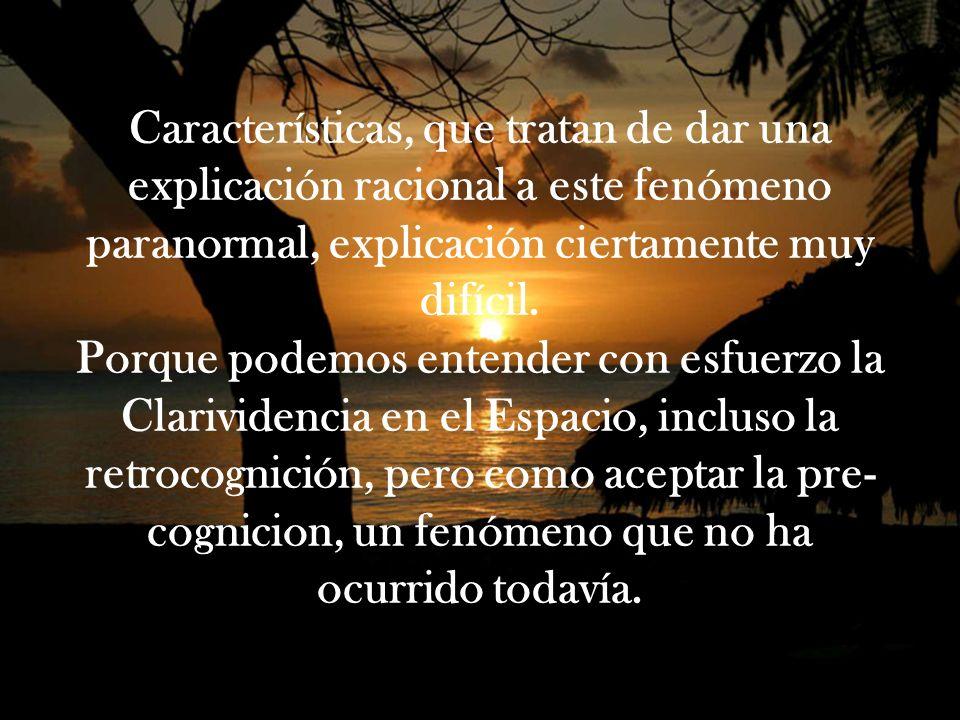 Características, que tratan de dar una explicación racional a este fenómeno paranormal, explicación ciertamente muy difícil.