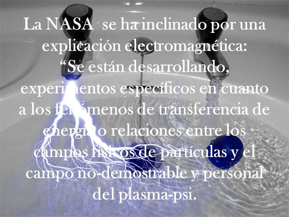 La NASA se ha inclinado por una explicación electromagnética: Se están desarrollando, experimentos específicos en cuanto a los fenómenos de transferencia de energía o relaciones entre los campos físicos de partículas y el campo no-demostrable y personal del plasma-psi.