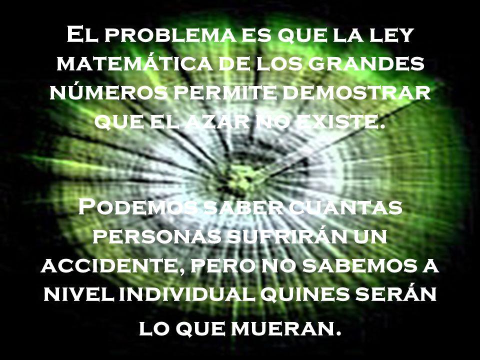 El problema es que la ley matemática de los grandes números permite demostrar que el azar no existe.