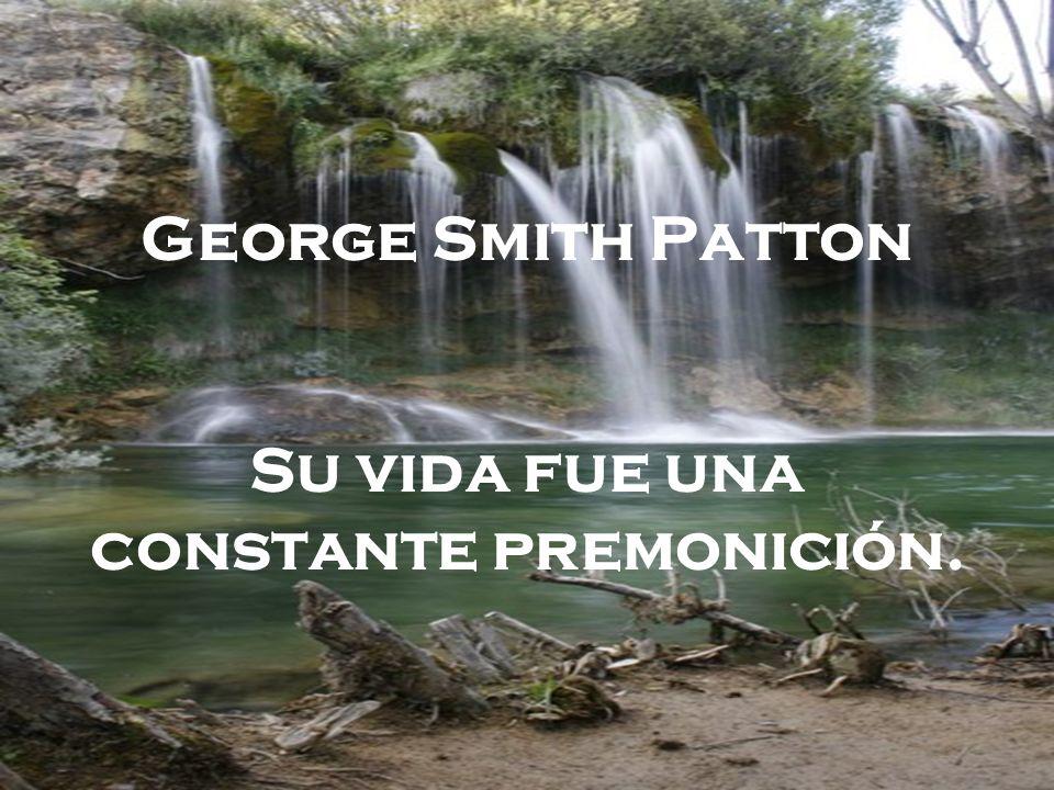 George Smith Patton Su vida fue una constante premonición.