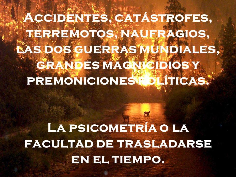 Accidentes, catástrofes, terremotos, naufragios, las dos guerras mundiales, grandes magnicidios y premoniciones políticas.