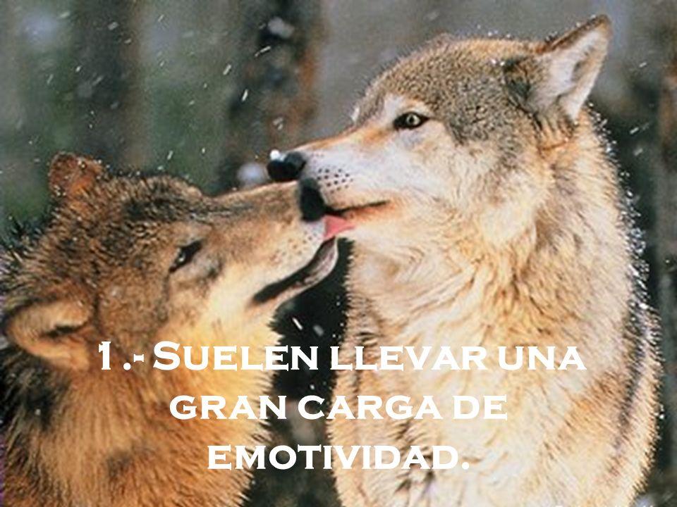 1.- Suelen llevar una gran carga de emotividad.