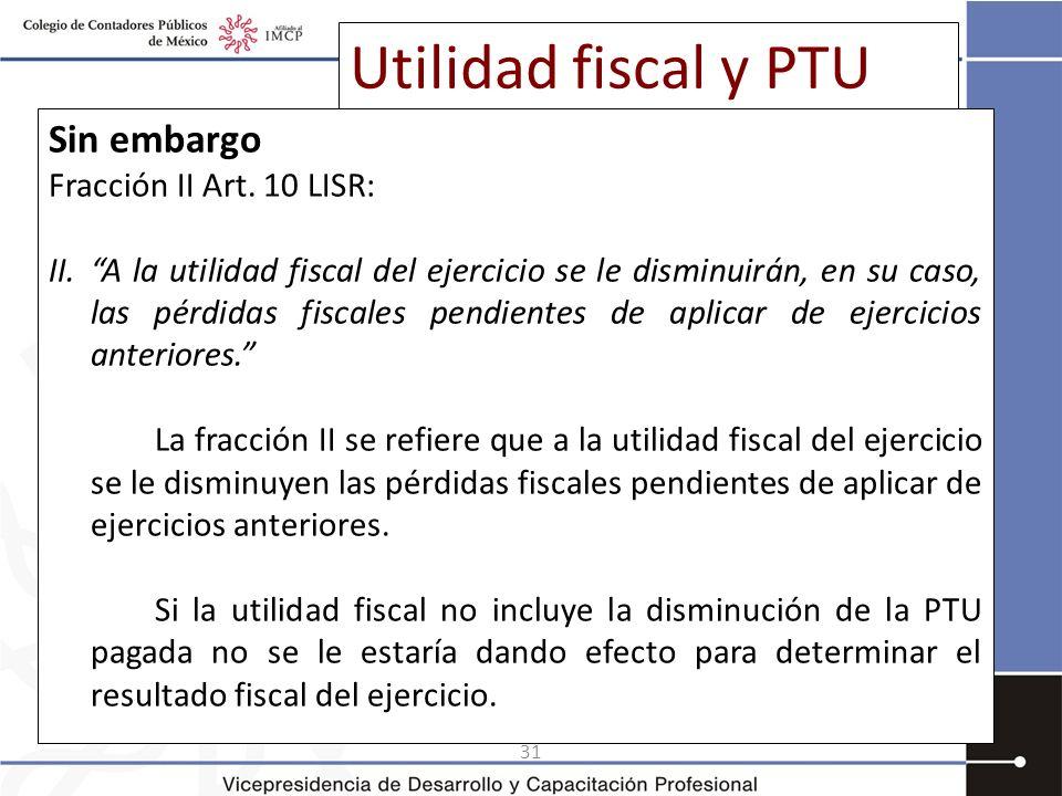 Utilidad fiscal y PTU Sin embargo Fracción II Art. 10 LISR: