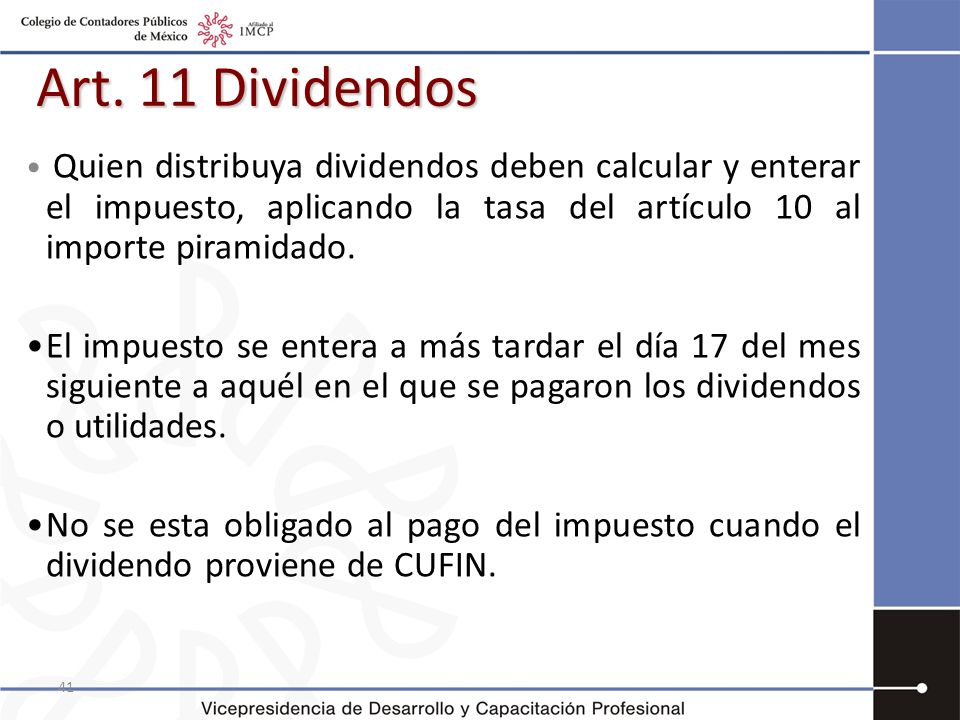 Art. 11 Dividendos Quien distribuya dividendos deben calcular y enterar el impuesto, aplicando la tasa del artículo 10 al importe piramidado.