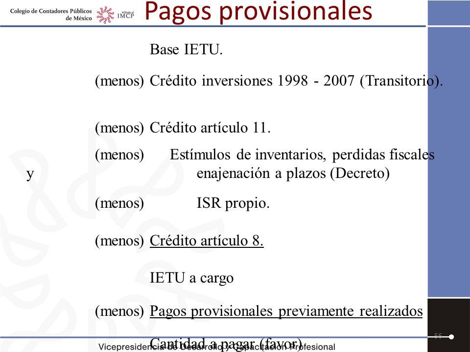 Pagos provisionales Base IETU. (menos) Crédito inversiones 1998 - 2007 (Transitorio). (menos) Crédito artículo 11.