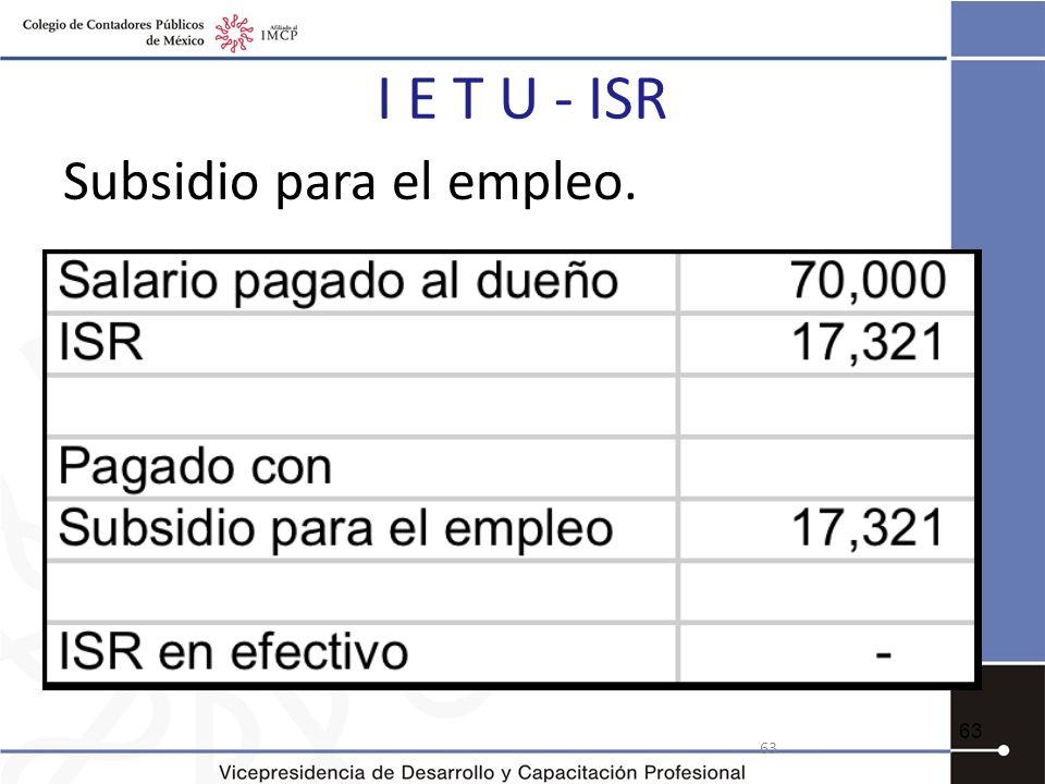 I E T U - ISR Subsidio para el empleo. 63 63
