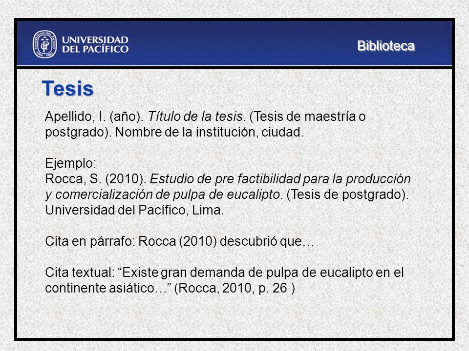 Biblioteca Tesis. Apellido, I. (año). Título de la tesis. (Tesis de maestría o postgrado). Nombre de la institución, ciudad.