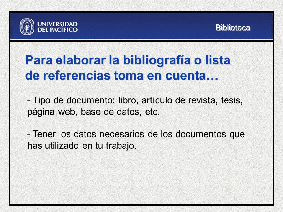 Para elaborar la bibliografía o lista de referencias toma en cuenta…