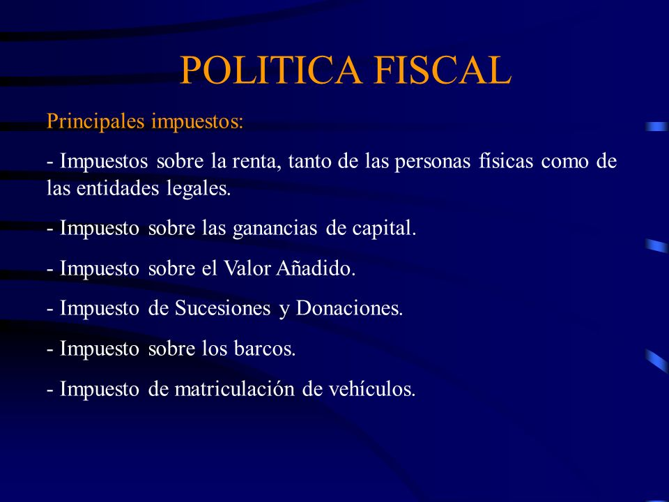 POLITICA FISCAL Principales impuestos: