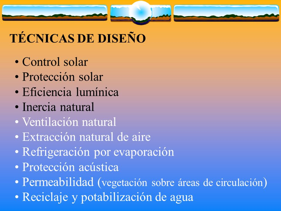 TÉCNICAS DE DISEÑO Control solar. Protección solar. Eficiencia lumínica. Inercia natural. Ventilación natural.