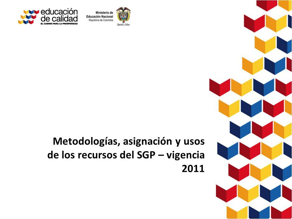 Metodologías, asignación y usos de los recursos del SGP – vigencia 2011