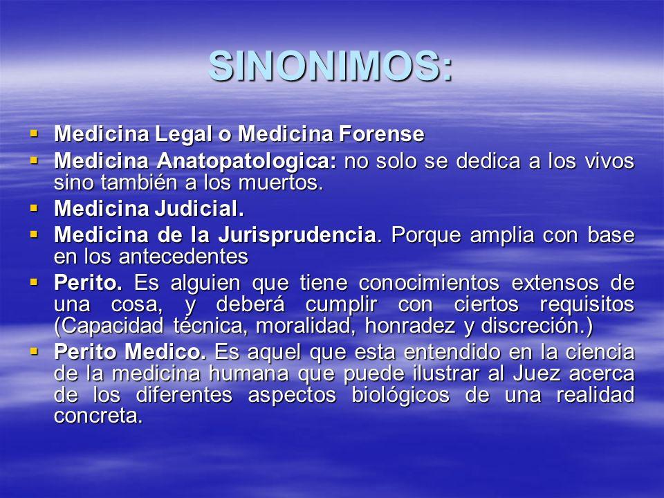SINONIMOS: Medicina Legal o Medicina Forense