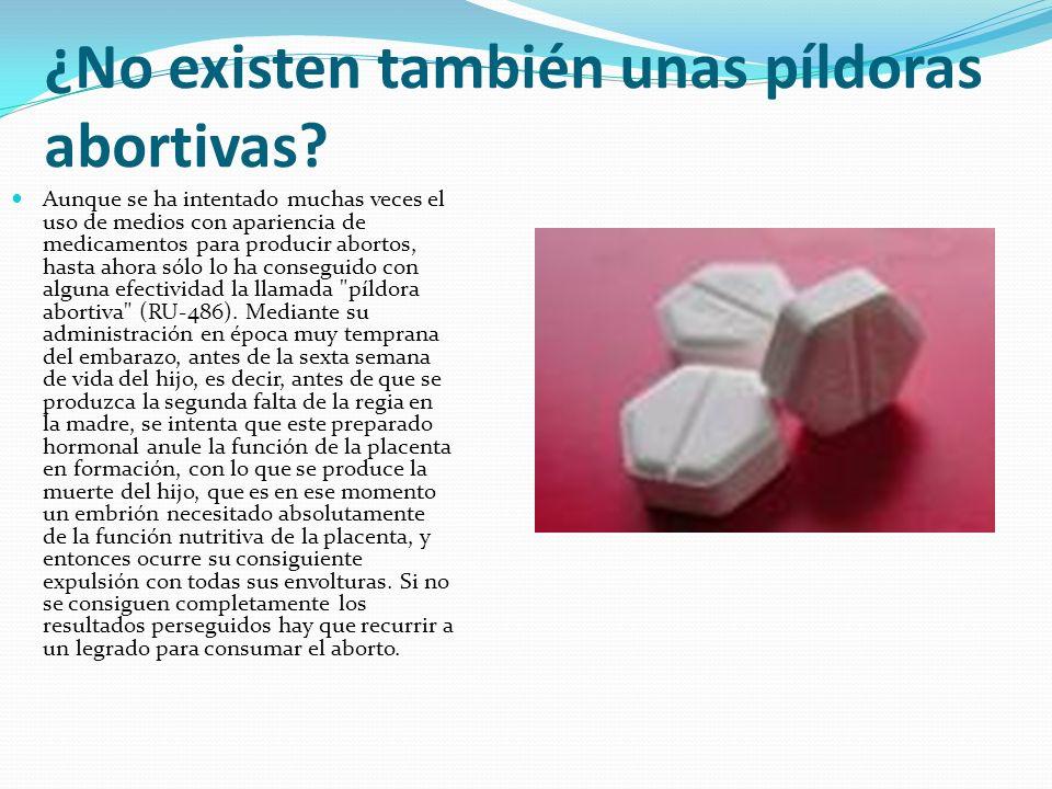 ¿No existen también unas píldoras abortivas