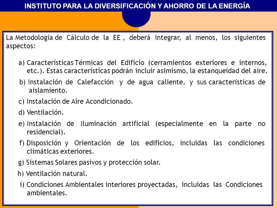 La Metodología de Cálculo de la EE , deberá integrar, al menos, los siguientes aspectos: a) Características Térmicas del Edificio (cerramientos exteriores e internos, etc.).
