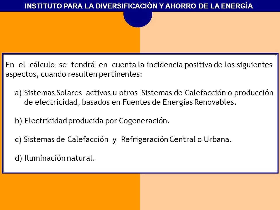 En el cálculo se tendrá en cuenta la incidencia positiva de los siguientes aspectos, cuando resulten pertinentes: a) Sistemas Solares activos u otros Sistemas de Calefacción o producción de electricidad, basados en Fuentes de Energías Renovables.