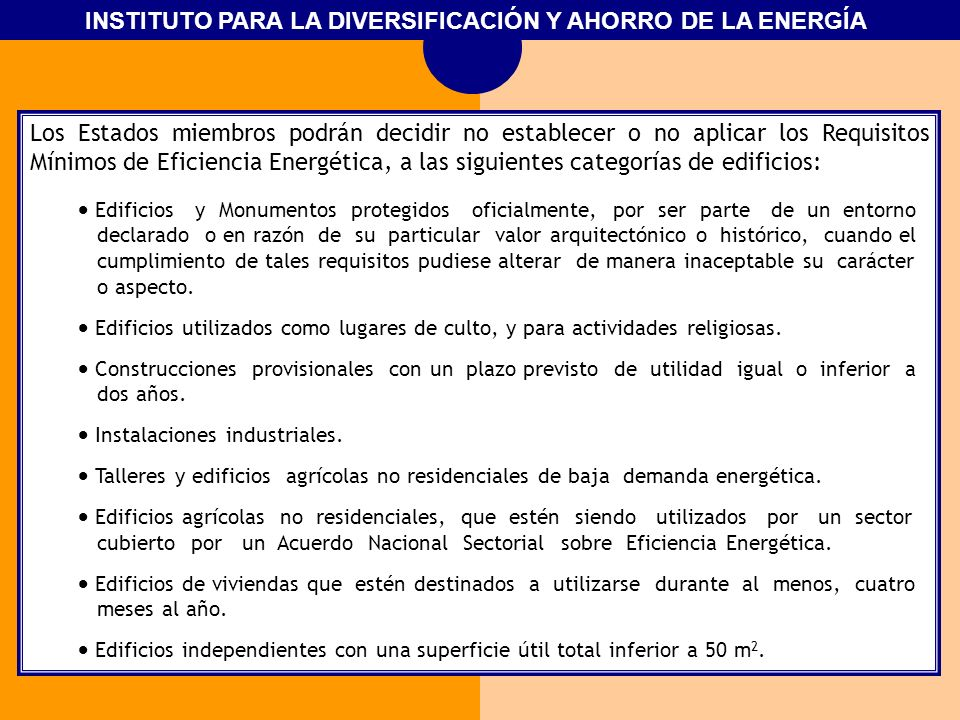 Los Estados miembros podrán decidir no establecer o no aplicar los Requisitos Mínimos de Eficiencia Energética, a las siguientes categorías de edificios: